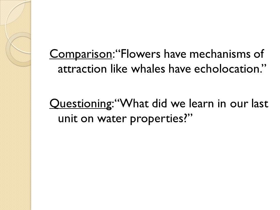 Comparison: Flowers have mechanisms of attraction like whales have echolocation. Questioning: What did we learn in our last unit on water properties