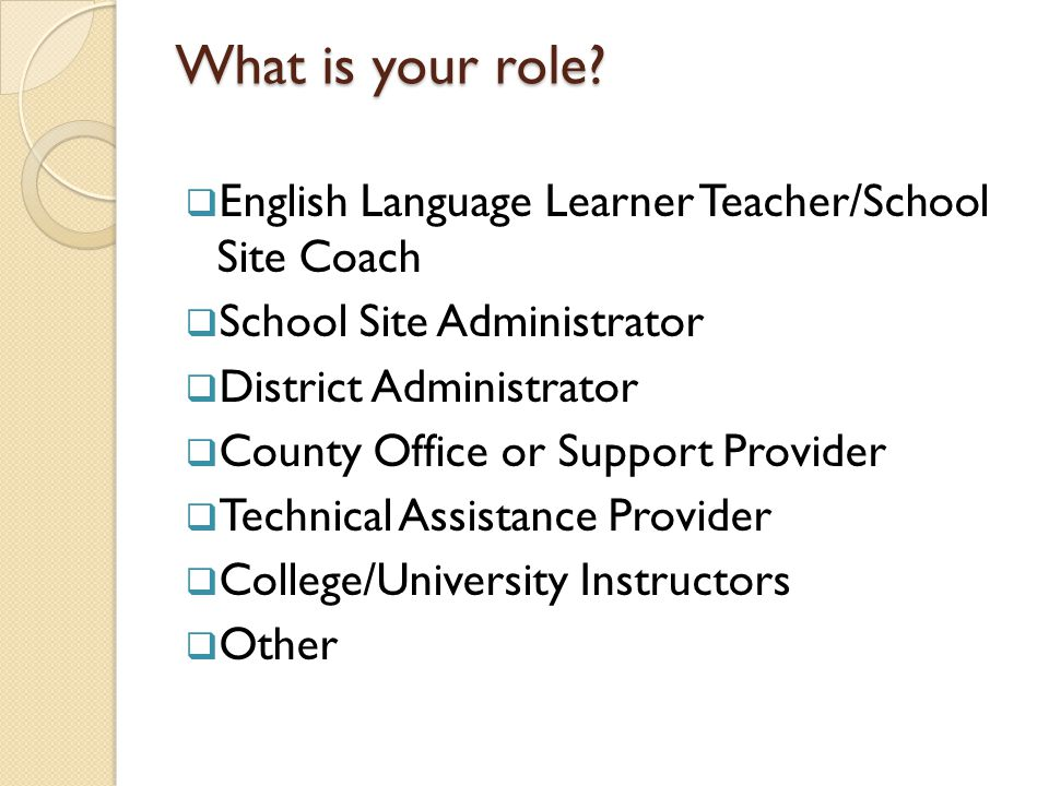 What is your role English Language Learner Teacher/School Site Coach