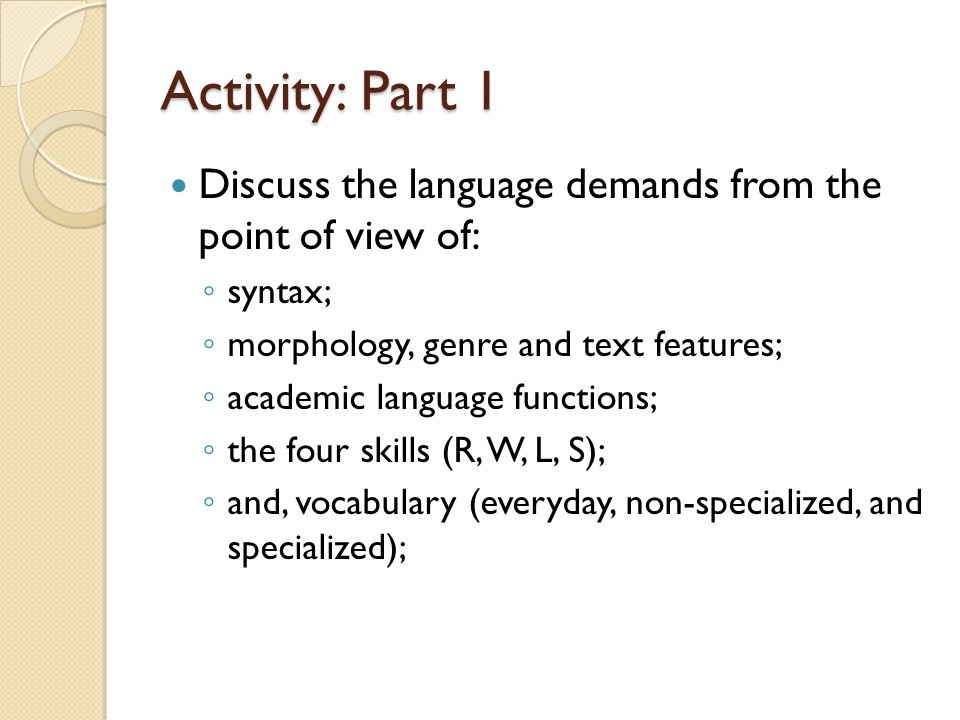 Activity: Part 1 Discuss the language demands from the point of view of: syntax; morphology, genre and text features;