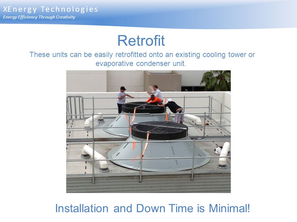 Retrofit Installation and Down Time is Minimal! XEnergy Technologies