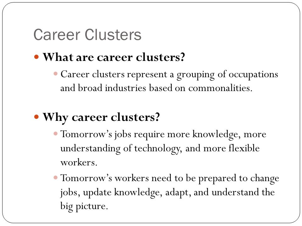 Career Clusters What are career clusters Why career clusters