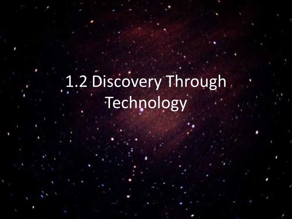 1.2 Discovery Through Technology