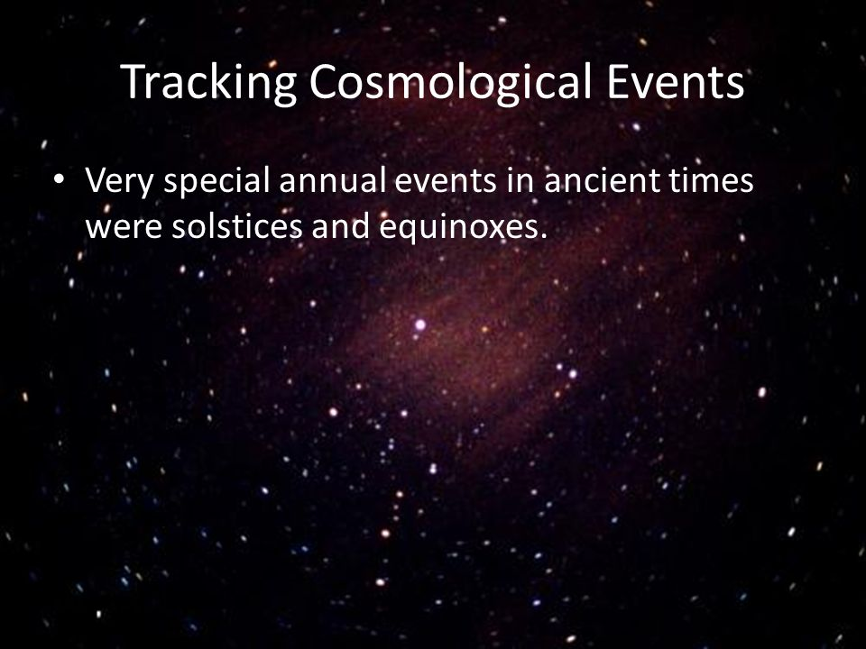 Tracking Cosmological Events