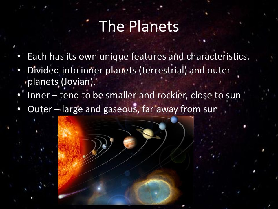 The Planets Each has its own unique features and characteristics.