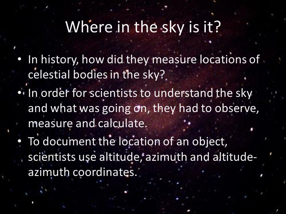 Where in the sky is it In history, how did they measure locations of celestial bodies in the sky
