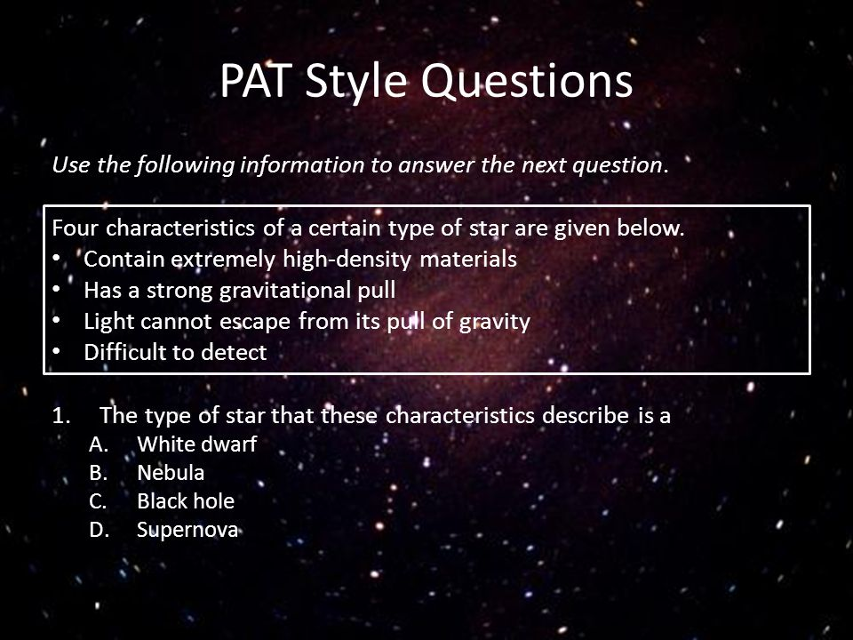 PAT Style Questions Use the following information to answer the next question. Four characteristics of a certain type of star are given below.