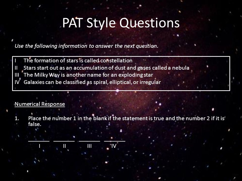 PAT Style Questions Use the following information to answer the next question. I The formation of stars is called constellation.
