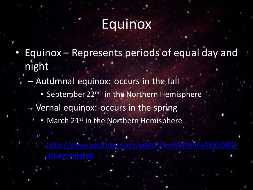 Equinox Equinox – Represents periods of equal day and night