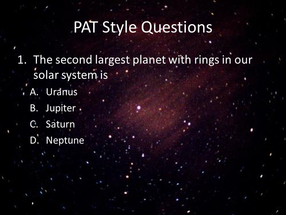 PAT Style Questions The second largest planet with rings in our solar system is. Uranus. Jupiter.