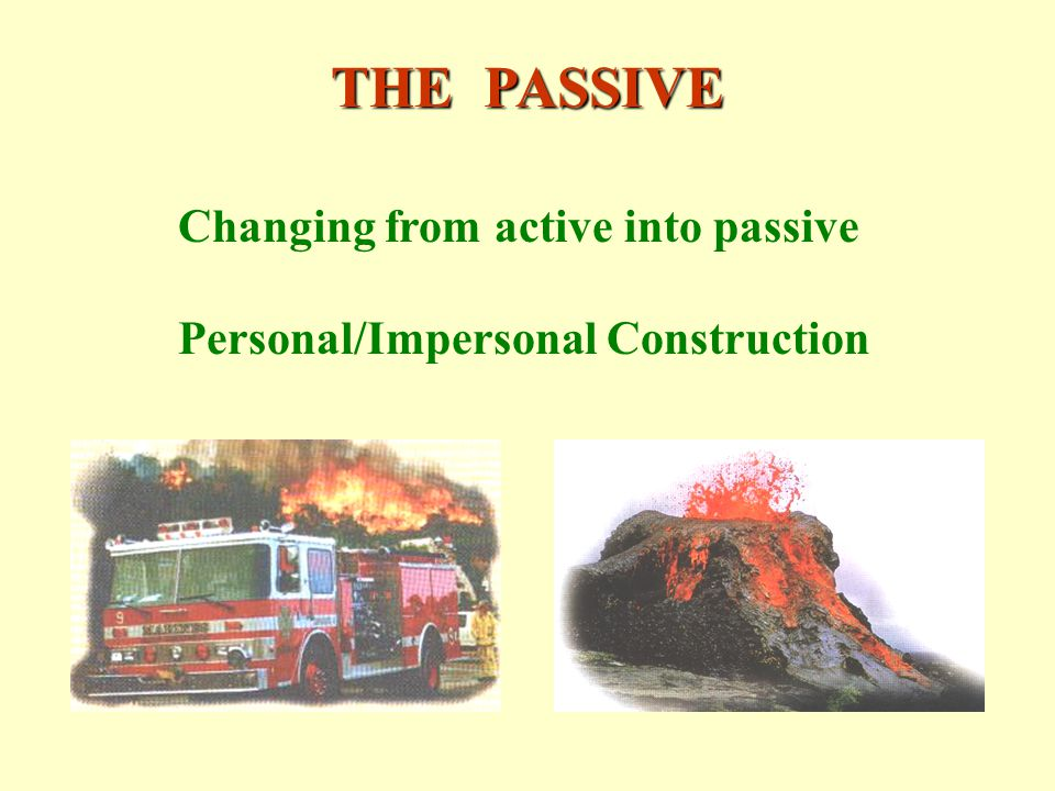 THE PASSIVE Changing from active into passive