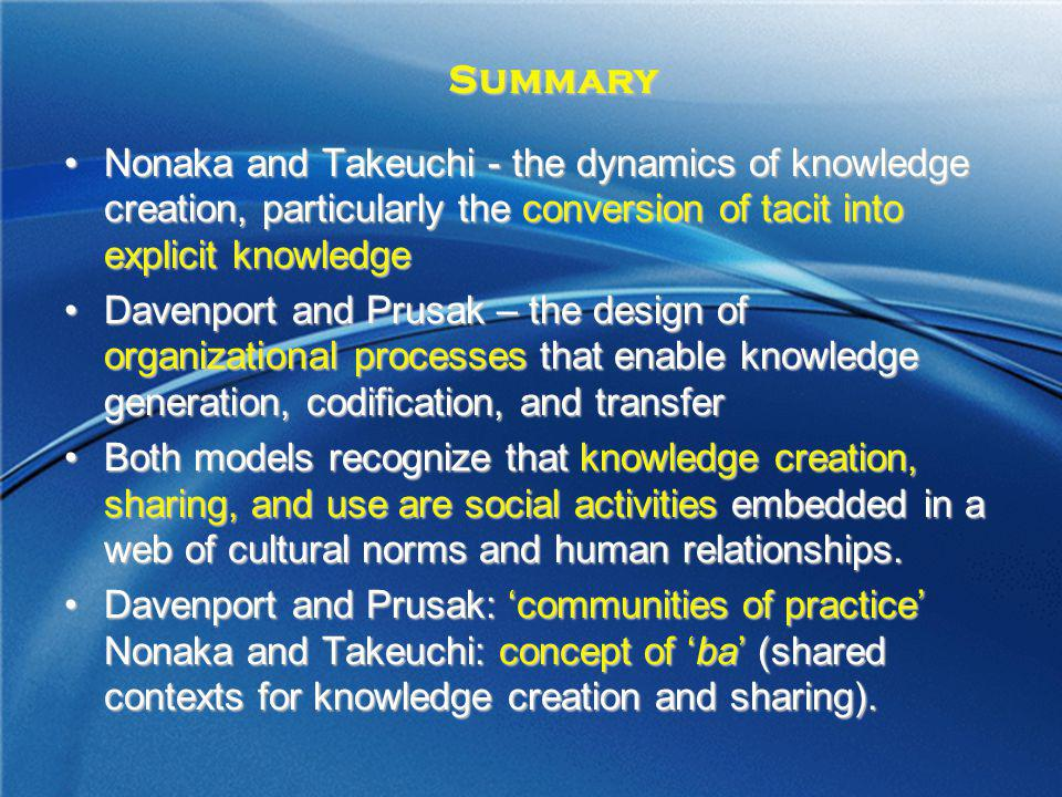 Summary Nonaka and Takeuchi - the dynamics of knowledge creation, particularly the conversion of tacit into explicit knowledge.