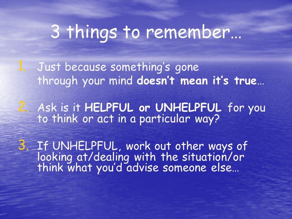 3 things to remember… Just because something's gone