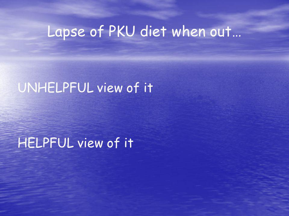 Lapse of PKU diet when out…