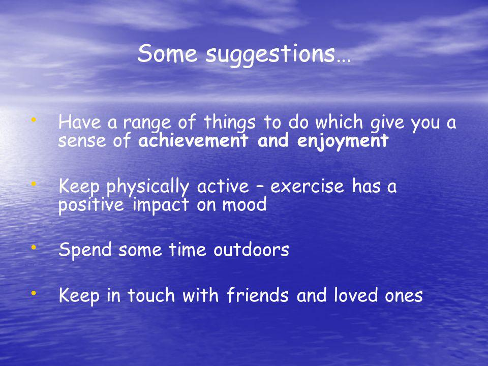 Some suggestions… Have a range of things to do which give you a sense of achievement and enjoyment.