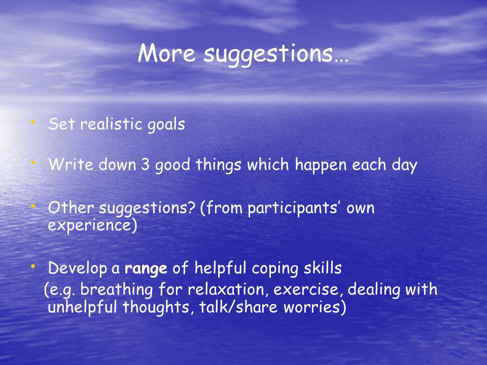 More suggestions… Set realistic goals