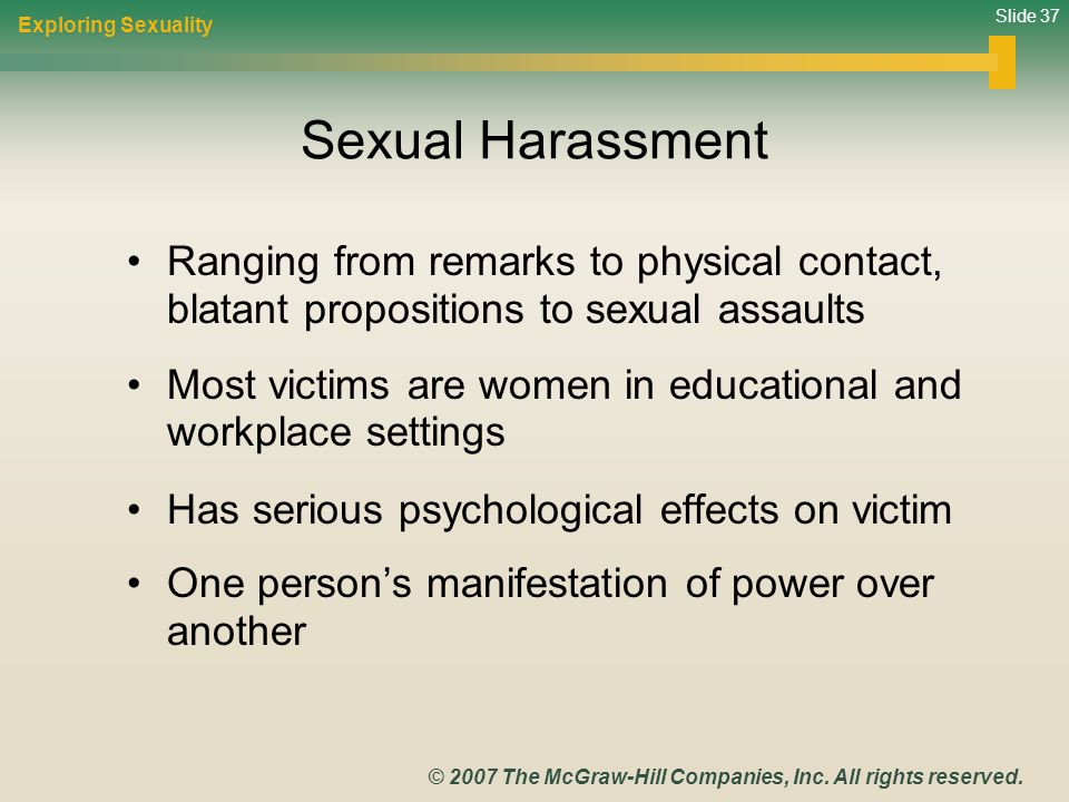 Exploring Sexuality Sexual Harassment. Ranging from remarks to physical contact, blatant propositions to sexual assaults.