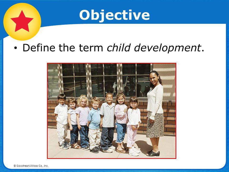 Objective Define the term child development.