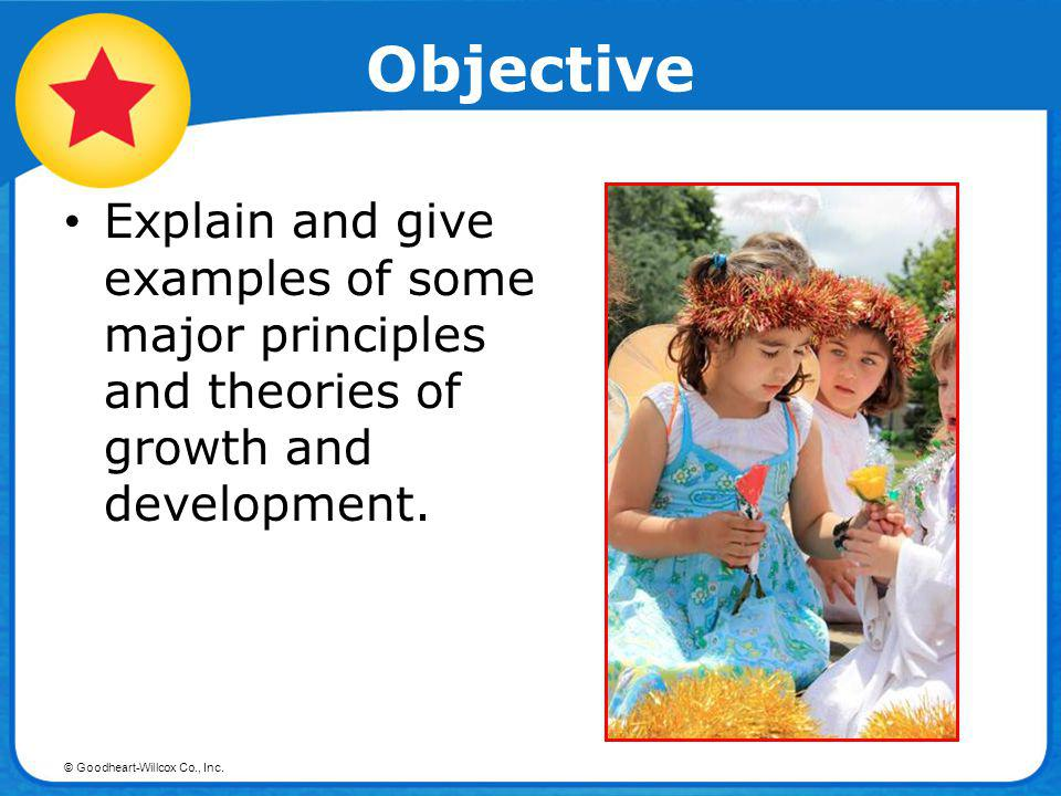 Objective Explain and give examples of some major principles and theories of growth and development.