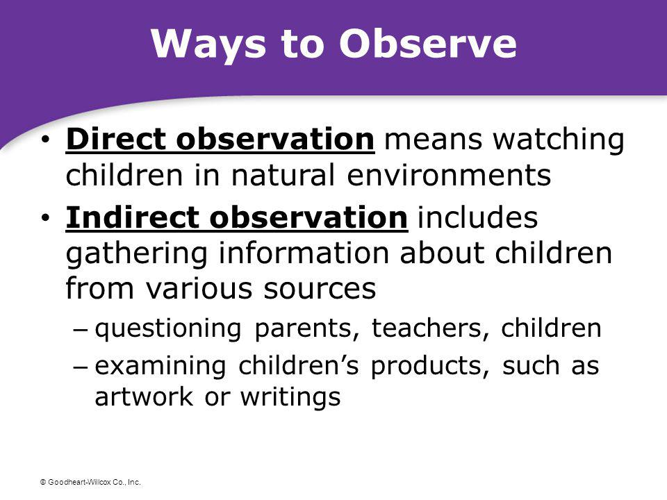 Ways to Observe Direct observation means watching children in natural environments.