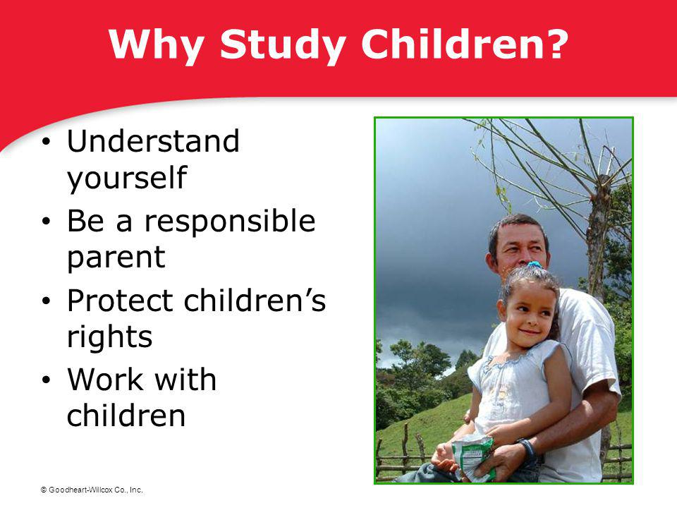 Why Study Children Understand yourself Be a responsible parent