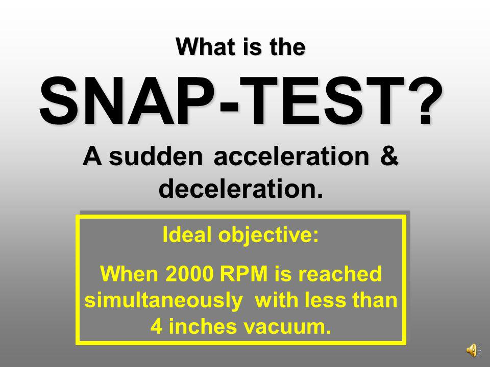 What is the SNAP-TEST A sudden acceleration & deceleration.