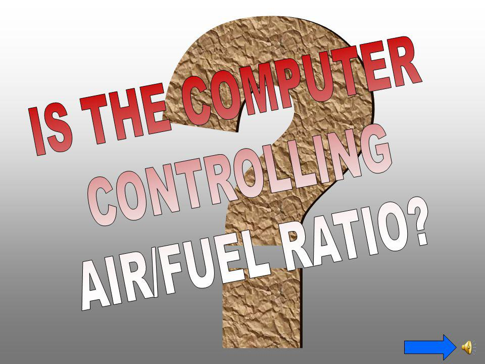 IS THE COMPUTER CONTROLLING AIR/FUEL RATIO
