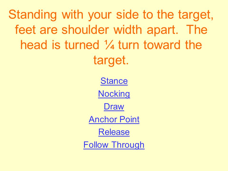 Standing with your side to the target, feet are shoulder width apart