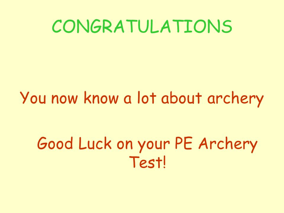 CONGRATULATIONS You now know a lot about archery