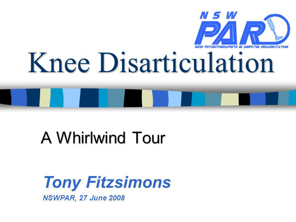 Knee Disarticulation A Whirlwind Tour Tony Fitzsimons