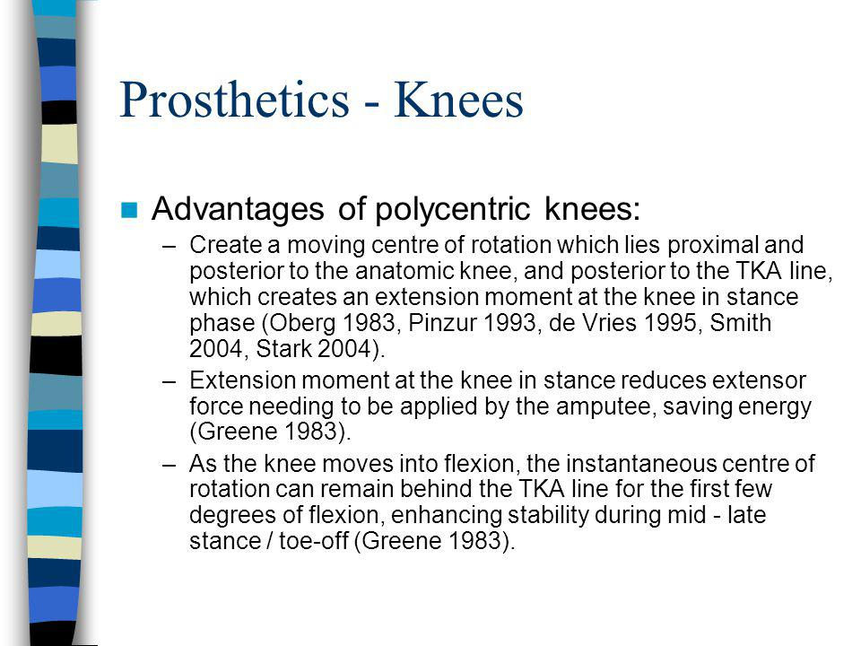 Prosthetics - Knees Advantages of polycentric knees: