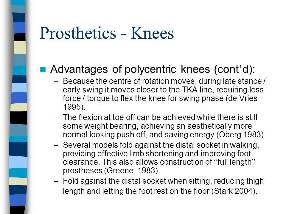 Prosthetics - Knees Advantages of polycentric knees (cont'd):
