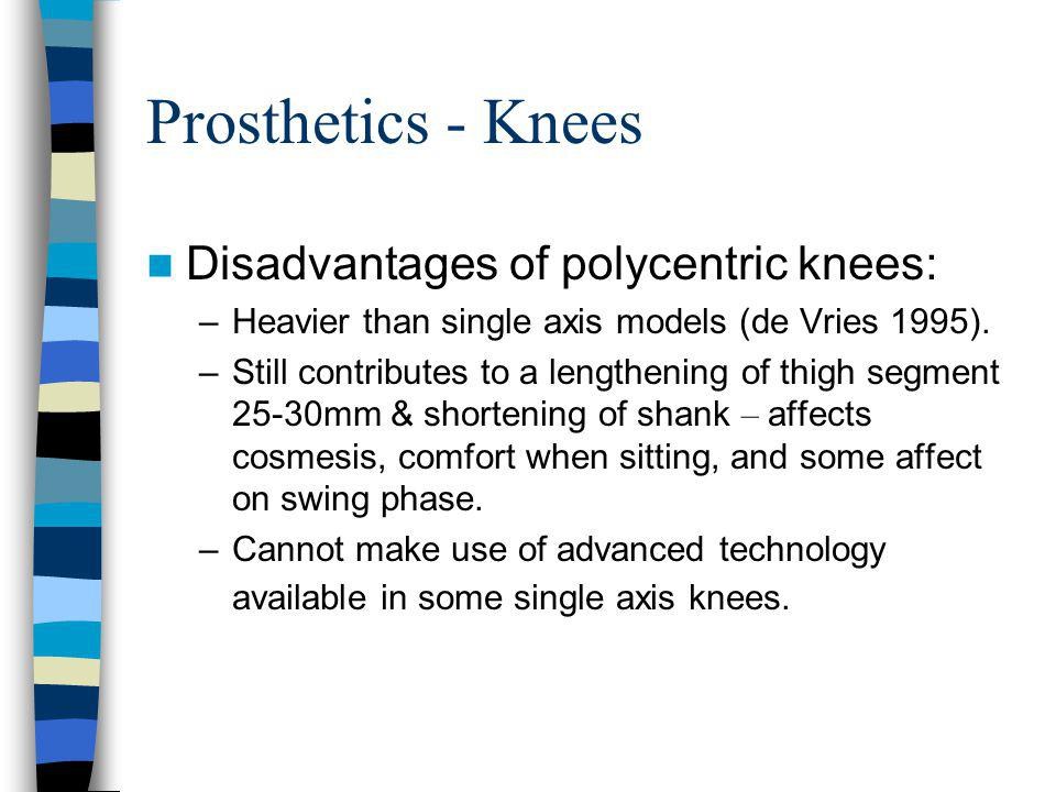 Prosthetics - Knees Disadvantages of polycentric knees: