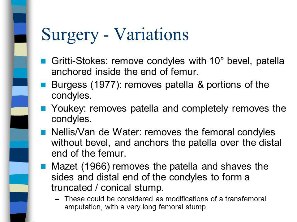 Surgery - Variations Gritti-Stokes: remove condyles with 10° bevel, patella anchored inside the end of femur.
