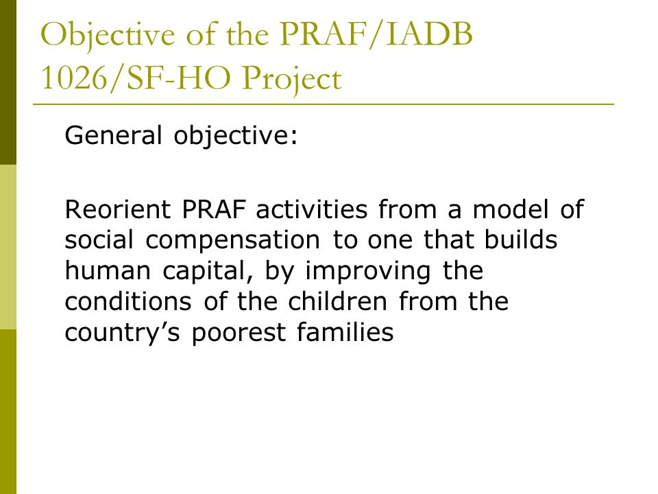Objective of the PRAF/IADB 1026/SF-HO Project