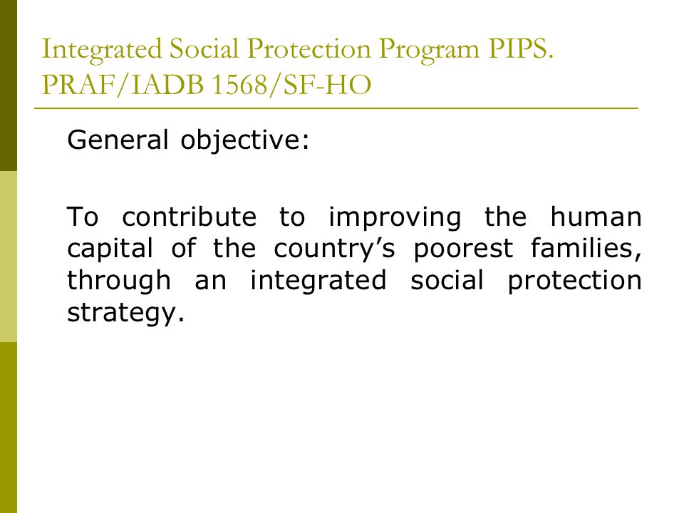 Integrated Social Protection Program PIPS. PRAF/IADB 1568/SF-HO