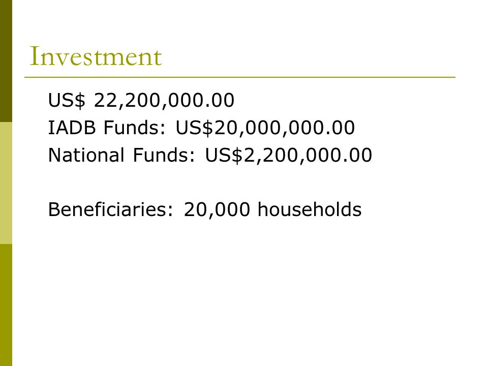 Investment US$ 22,200,000.00 IADB Funds: US$20,000,000.00