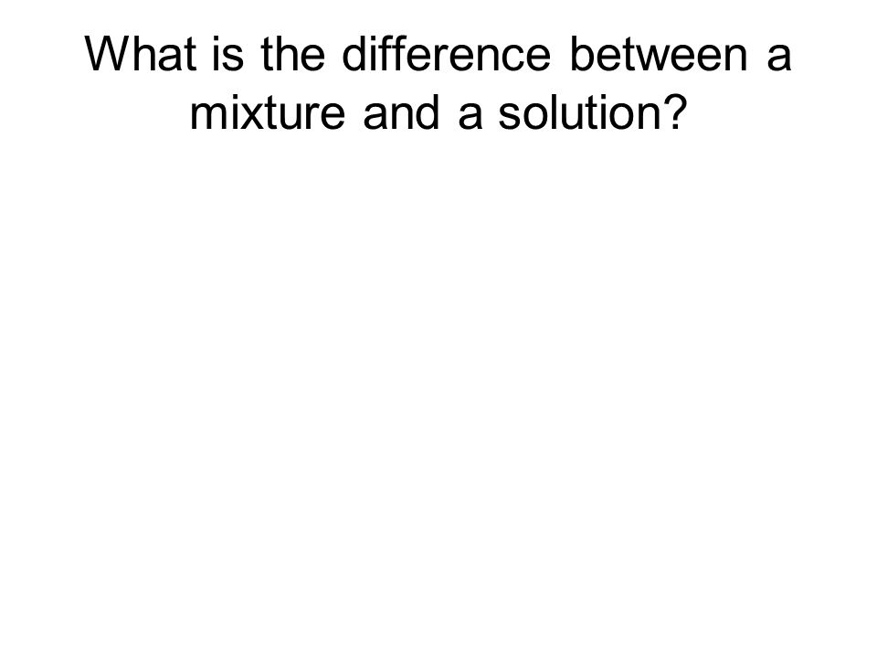 What is the difference between a mixture and a solution