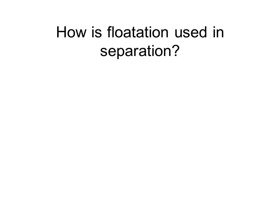 How is floatation used in separation