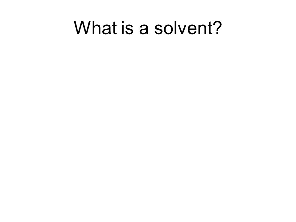 What is a solvent