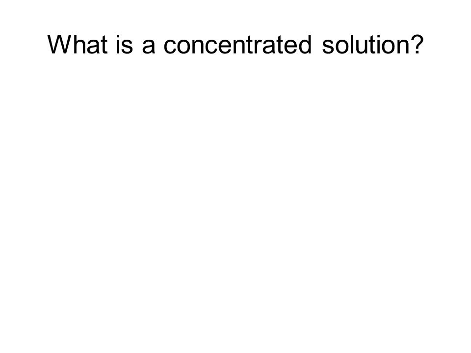 What is a concentrated solution