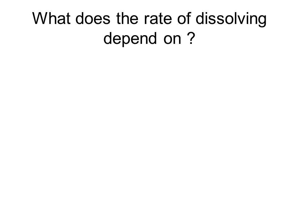 What does the rate of dissolving depend on