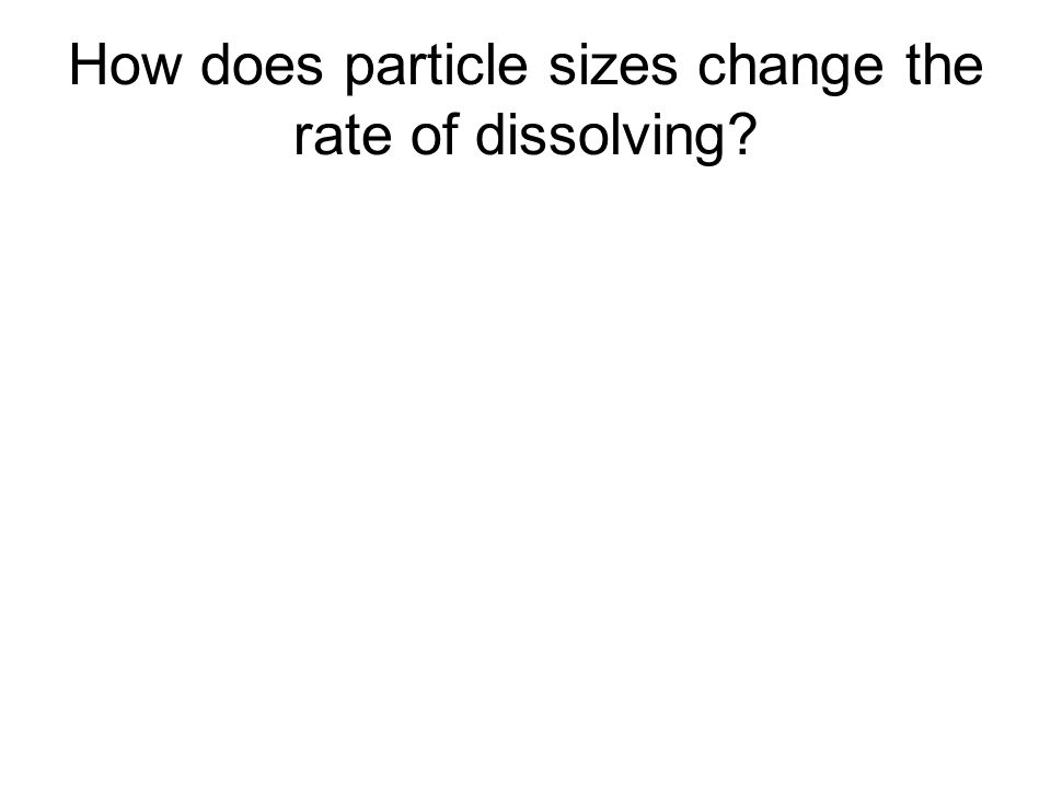 How does particle sizes change the rate of dissolving