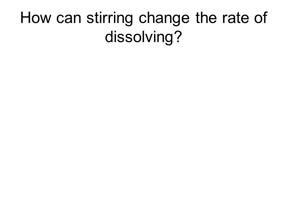 How can stirring change the rate of dissolving