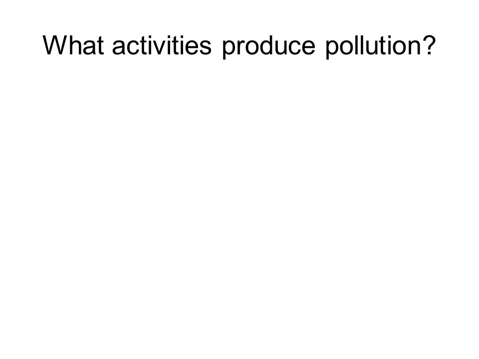 What activities produce pollution