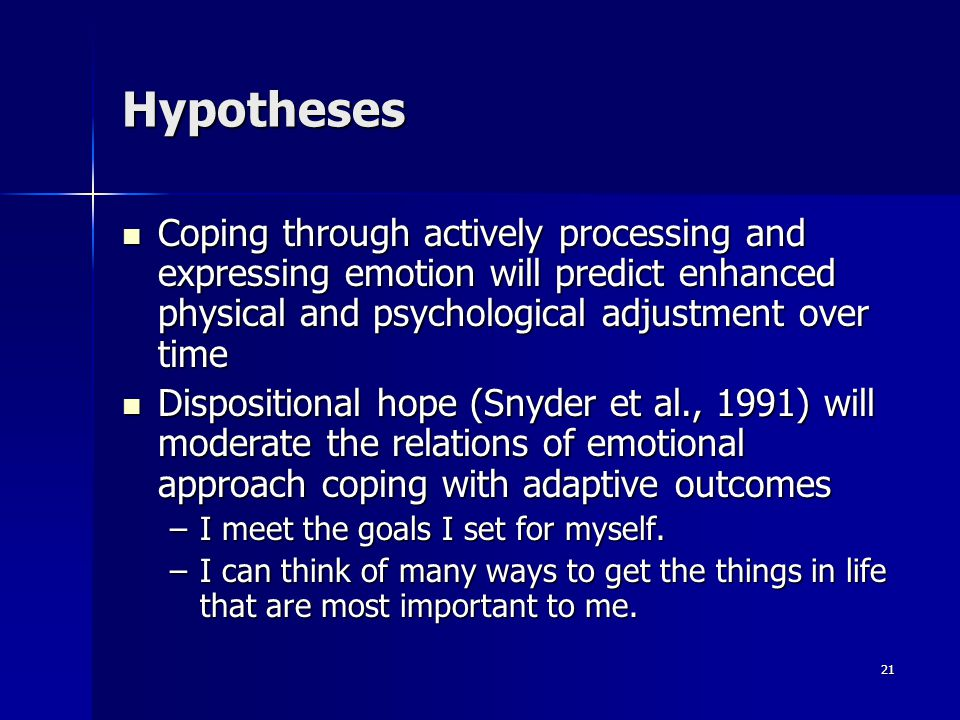 Hypotheses Coping through actively processing and expressing emotion will predict enhanced physical and psychological adjustment over time.