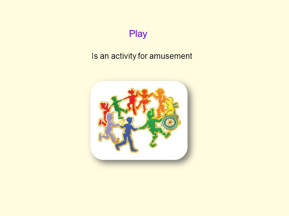 Play Is an activity for amusement