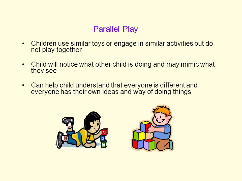 Parallel Play Children use similar toys or engage in similar activities but do not play together.