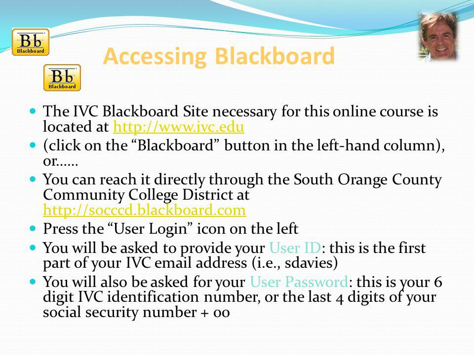 Accessing Blackboard The IVC Blackboard Site necessary for this online course is located at http://www.ivc.edu.
