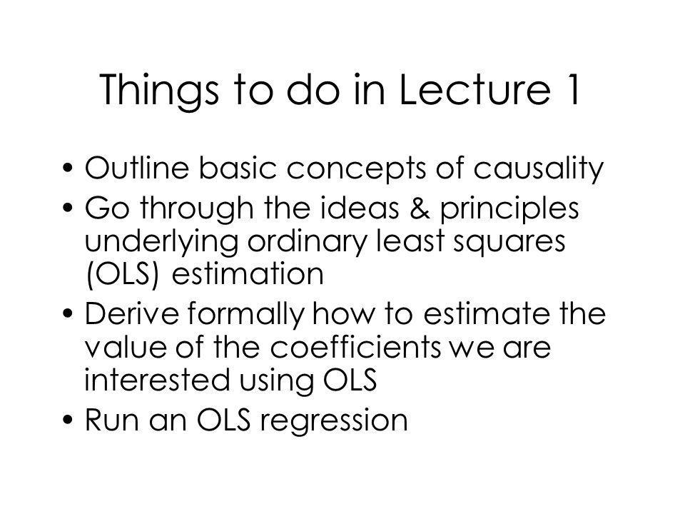 Things to do in Lecture 1 Outline basic concepts of causality