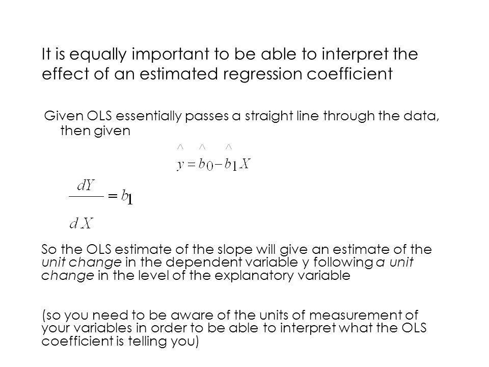 It is equally important to be able to interpret the effect of an estimated regression coefficient